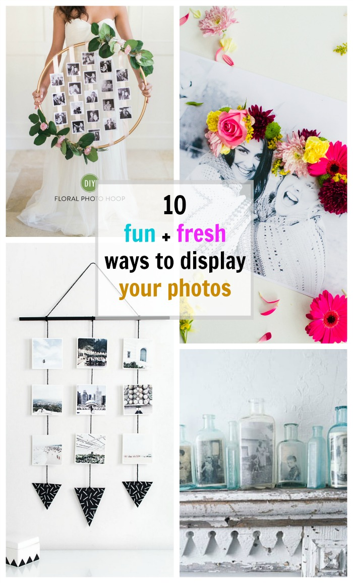 Get creative with these 10 fun and fresh ways of displaying your photos!