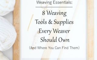 8 Weaving Tools And Supplies Every Weaver Should Own (And Where You Can Find Them)